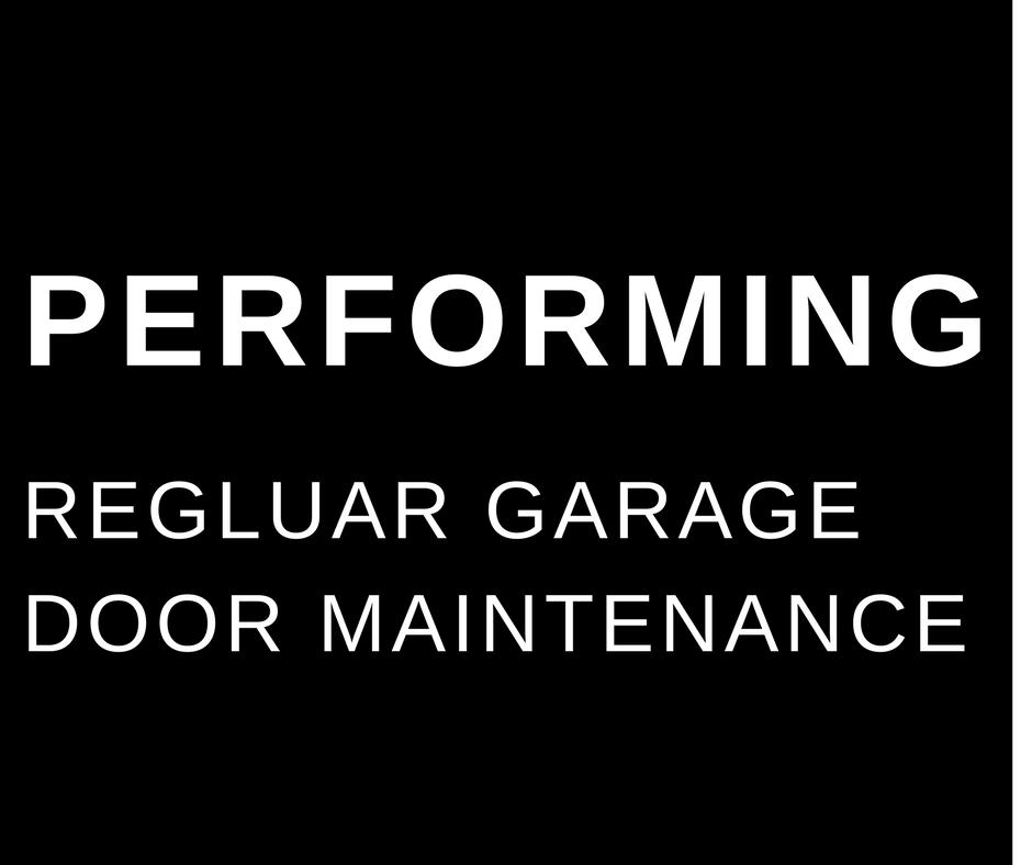 PERFORMING REGULAR GARAGE DOOR MAINTENANCE
